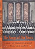 img - for The Songs of Our Years: A Study of Negro Folk Music book / textbook / text book
