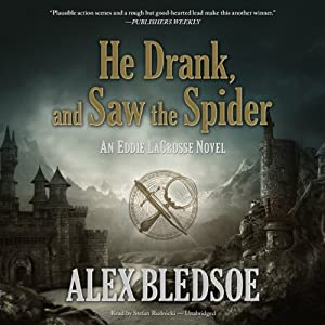 He Drank, and Saw the Spider: Eddie LaCrosse, Book 5 | [Alex Bledsoe]