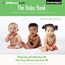 The Baby Book: Everything You Need to Know About Your Baby from Birth to Age Two | Livre audio Auteur(s) : William Sears, M.D., Martha Sears, R.N., Robert W. Sears, M.D., James Sears, M.D. Narrateur(s) : Mel Foster, Sherry Adams Foster
