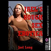 Jael's Rough Sex Erotica: Five Extreme Hardcore Erotica Stories (       UNABRIDGED) by Jael Long Narrated by Jennifer Saucedo