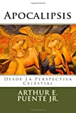 img - for By Arthur E Puente Jr Apocalipsis: Desde la Perspectiva Celestial (Spanish Edition) [Paperback] book / textbook / text book