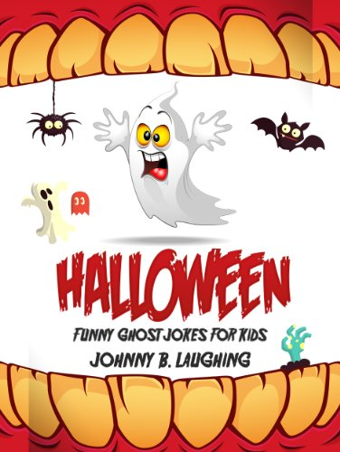 Johnny B. Laughing - Halloween Jokes for Kids!: Funny Ghost Jokes for Kids (Funny Halloween Joke Books for Kids Book 1)
