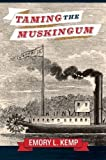 img - for Taming the Muskingum by EMORY L. KEMP (2015-12-01) book / textbook / text book