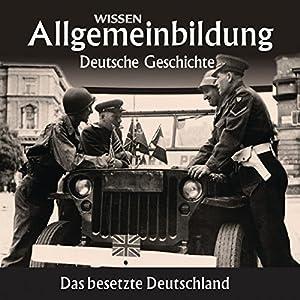 Das besetzte Deutschland (Reihe Allgemeinbildung) Hörbuch