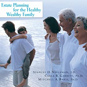 Estate Planning for the Healthy, Wealthy Family: How to Promote Family Harmony, Affirm Your Values, and Protect Your Assets | [Stanley D. Neeleman, Carla B. Garrity, Mitchell A. Baris]