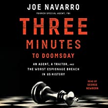 Three Minutes to Doomsday: An Agent, a Traitor, and the Worst Espionage Breach in U.S. History | Livre audio Auteur(s) : Joe Navarro Narrateur(s) : George Newbern