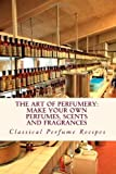 Art of Perfumery: How to Make Perfumes, Scents and Fragrances<br /> &#8221; /></td> <td> 			<span class=