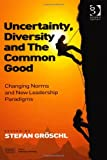 img - for Uncertainty, Diversity and the Common Good: Changing Norms and New Leadership Paradigms book / textbook / text book