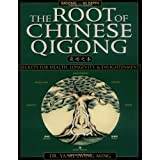 The Root of Chinese Qigong: Secrets of Health, Longevity, & Enlightenment ~ Yang Jwing-Ming