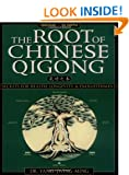 The Root of Chinese Qigong: Secrets for Health, Longevity and Enlightenment