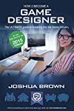 How To Become A Game Designer 2015 - The ULTIMATE guide to breaking into the Game Industry: Game Tester, Game Artist, Game Programmer, Game Writer, Game ... and Game Developer Jobs (How2become): 1