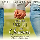 You Can Turn Conflict into Closeness: 7 Communication Skills of Successful Marriages Hörbuch von Emil Harker Gesprochen von: Emil Harker