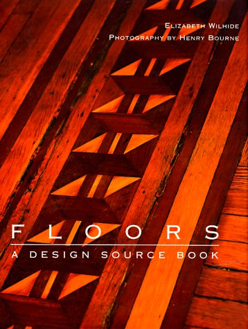 Floors : A Design Source Book, ELIZABETH WILHIDE, HENRY BOURNE