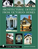 img - for Architectural Details from Victorian Homes (Schiffer Design Book) book / textbook / text book