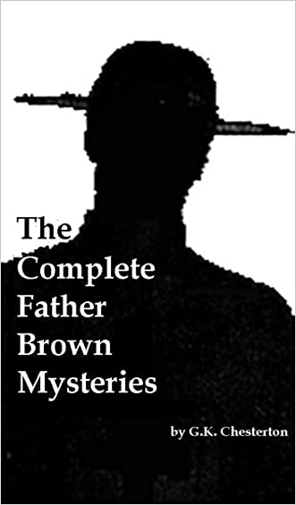 The Complete Father Brown Mysteries [Annotated, With Introduction, Rare Additional Material]