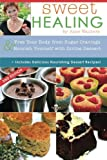 img - for Sweet Healing: Free Your Body from Sugar Cravings and Nourish Yourself with Divine Dessert book / textbook / text book