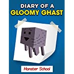 "MINECRAFT: Diary of a Gloomy Ghast – Monster School ""Book 1"" (UNOFFICIAL MINECRAFT BOOK)"