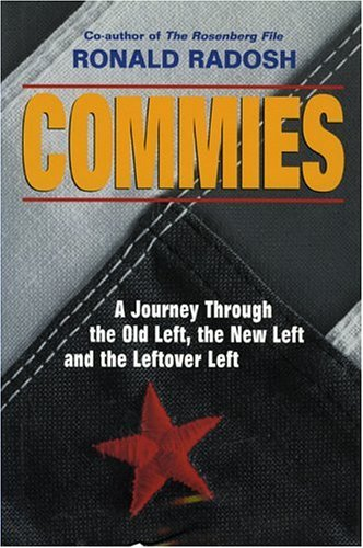 Commies : A Journey Through the Old Left, the New Left and the Leftover Left, RONALD RADOSH