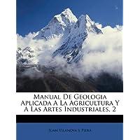 Manual de Geologia Aplicada a la Agricultura y a Las Artes Industriales, 2