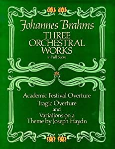Three Orchestral Works In Full Score Academic Festival Overture Tragic Overture And Variations On A Theme By Joseph Haydn Dover Music Scores by Dover Publications Inc.