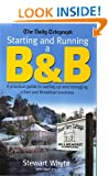 The Daily Telegraph: Starting And Running A B&b: A practical guideto setting up and managing a Bed and Breakfast business