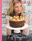 Recipes from My Mother for My Daughter by Lisa Faulkner (2012) Lisa Faulkner