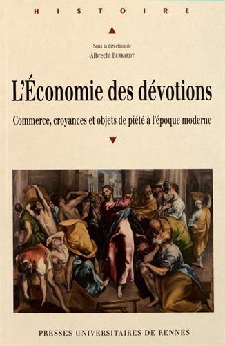 L'Economie des dévotions : Commerce, croyance et objets de piété à l'époque moderne