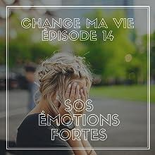 SOS émotions fortes (Change ma vie 14) Magazine Audio Auteur(s) : Clotilde Dusoulier Narrateur(s) : Clotilde Dusoulier