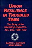 img - for Union Resilience in Troubled Times: The Story of the Operating Engineers, Afl-Cio, 1960-1993 (Labor and Human Resources) book / textbook / text book