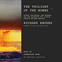 The Twilight of the Bombs: Recent Challenges, New Dangers, and the Prospects for a World Without Nuclear Weapons | Livre audio Auteur(s) : Richard Rhodes Narrateur(s) : Robertson Dean