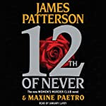 12th of Never: Women's Murder Club, Book 12 (       ABRIDGED) by James Patterson, Maxine Paetro Narrated by January LaVoy