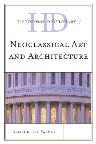 Historical Dictionary of Neoclassical Art and Architecture (Historical Dictionaries of Literature and the Arts), by Allison Lee Palmer
