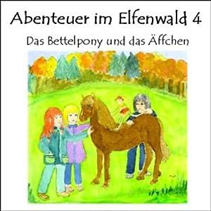 Das Bettelpony und das Äffchen (Abenteuer im Elfenwald 4) Hörbuch