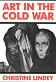 Christine Lindey Art in the Cold War: From Vladivostok to Kalamazoo, 1945-1962