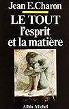 echange, troc Jean Emile Charon - Le Tout, l'esprit et la matière