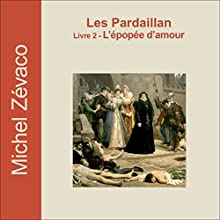 L'épopée d'amour (Les Pardaillan 2) | Livre audio Auteur(s) : Michel Zévaco Narrateur(s) : Yvan Verschueren
