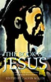 The Book of Jesus: A Treasury of the Greatest Stories and Writings About Christ (0006280730) by Miller, Calvin