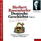 Deutsche Geschichte - Ein Versuch (Vol. 1): Von den Anfängen bis zum Wormser Konkordat | [Herbert Rosendorfer]