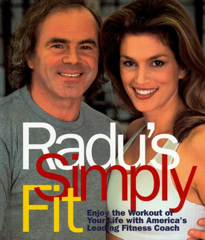 Radu's Simply Fit: Enjoy the Workout of Your Life With America's Leading Fitness Coach