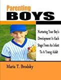 Parenting Boys; Nurturing Your Boy's Development In Each Stage From An Infant To A Young Adult (Parenting Techniques Book 2)