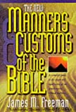 James M. Freeman The Manners & Customs of the Bible: A Complete Guide to the Origin & Significance of Our Time-honored Biblical Tradition (Pure Gold Classics)