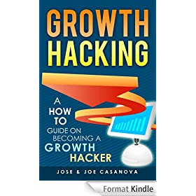 Growth Hacking - A How To Guide On Becoming A Growth Hacker (English Edition)