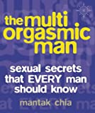 The Multi-orgasmic Man: Sexual Secrets That Every Man Should Know (0007145152) by Chia, Mantak