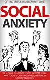Social Anxiety: Getting Out Of Your Comfort Zone, The Ultimate Solution On How To Overcome Social Anxiety, How To Overcome Shyness, And How To Overcome     (How To Overcome Fear With A Smile Book 1)