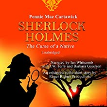 Sherlock Holmes: The Curse of a Native: A Short Mystery (       UNABRIDGED) by Pennie Mae Cartawick Narrated by Ian Whitcomb, J.W. Terry, Barbara Goodson