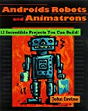img - for Robots, Androids, and Animatrons: 12 Incredible Projects You Can Build book / textbook / text book