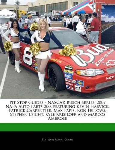 pit-stop-guides-nascar-busch-series-2007-napa-auto-parts-200-featuring-kevin-harvick-patrick-carpent