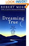 Dreaming True: How to Dream Your Future and Change Your Life for the Better