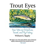 Trout Eyes: True Tales of Adventure, Travel, and Fly Fishing | William G. Tapply