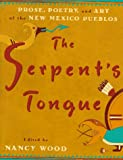 img - for The Serpent's Tongue: Prose, Poetry, and Art of the New Mexican Pueblos book / textbook / text book